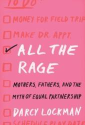 All the Rage: Mothers, Fathers, and the Myth of Equal Partnership Book