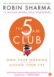 The 5 AM Club: Own Your Morning. Elevate Your Life Book by Robin S. Sharma