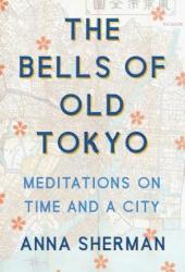 The Bells of Old Tokyo: Meditations on Time and a City Book