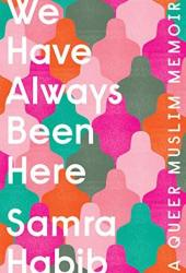 We Have Always Been Here: A Queer Muslim Memoir Book