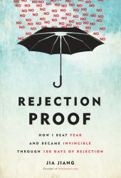 Rejection Proof: How I Beat Fear and Became Invincible Through 100 Days of Rejection Book