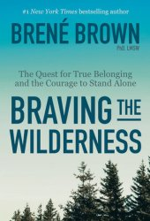 Braving the Wilderness: The Quest for True Belonging and the Courage to Stand Alone Book