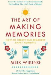 The Art of Making Memories: How to Create and Remember Happy Moments Book