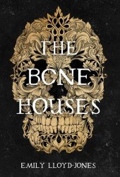 The Bone Houses Book by Emily Lloyd-Jones