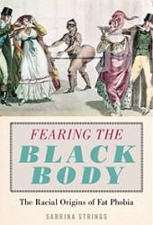 Fearing the Black Body: The Racial Origins of Fat Phobia Book