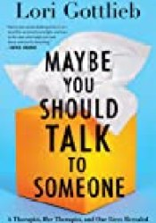 Maybe You Should Talk to Someone: A Therapist, Her Therapist, and Our Lives Revealed Book by Lori Gottlieb