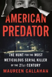 American Predator: The Hunt for the Most Meticulous Serial Killer of the 21st Century Book