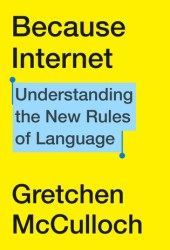 Because Internet: Understanding the New Rules of Language Book