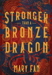 Stronger Than a Bronze Dragon Book by Mary Fan