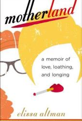 Motherland: A Memoir of Love, Loathing, and Longing Book