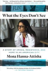 What the Eyes Don't See: A Story of Crisis, Resistance, and Hope in an American City Book