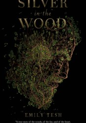 Silver in the Wood Book by Emily Tesh