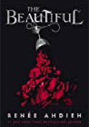 The Beautiful (The Beautiful, #1) Book by Renée Ahdieh
