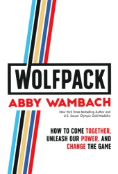 WOLFPACK: How to Come Together, Unleash Our Power, and Change the Game Book