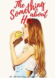The Something about Her (Opposites Attract, #4) Book by Rachel Higginson