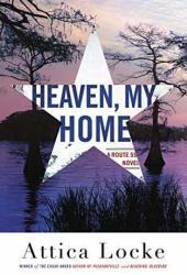 Heaven, My Home (Highway 59 #2) Book by Attica Locke