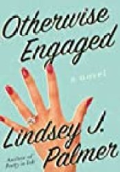 Otherwise Engaged: A Novel Book by Lindsey J. Palmer