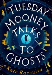 Tuesday Mooney Talks to Ghosts Book by Kate Racculia
