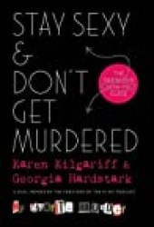 Stay Sexy & Don't Get Murdered: The Definitive How-To Guide Book by Karen Kilgariff