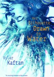 Her Silhouette, Drawn in Water Book by Vylar Kaftan