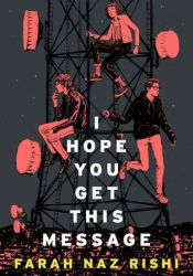 I Hope You Get This Message Book by Farah Naz Rishi