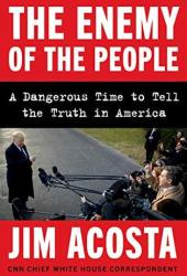 The Enemy of the People: A Dangerous Time to Tell the Truth in America Book