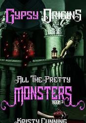 Gypsy Origins (All The Pretty Monsters #3) Book by Kristy Cunning