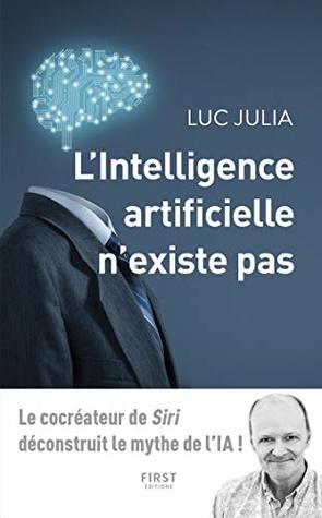 L Intelligence Artificielle N Existe Pas By Luc Julia