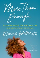 More Than Enough: Claiming Space for Who You Are (No Matter What They Say) Book