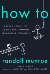 How To: Absurd Scientific Advice for Common Real-World Problems Book