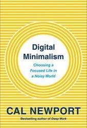 Digital Minimalism: Choosing a Focused Life in a Noisy World Book