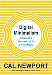 Digital Minimalism: Choosing a Focused Life in a Noisy World Book by Cal Newport
