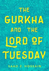 The Gurkha and the Lord of Tuesday Book by Saad Hossain