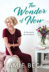 The Wonder of Now (Sanctuary Sound, #3) Book