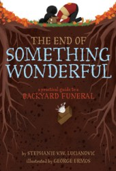 The End of Something Wonderful: A Practical Guide to a Backyard Funeral Book