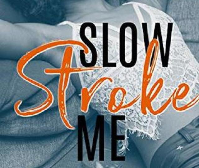 Slow Stroke Me An Erotic Poetry Collection By India T Norfleet