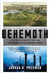 Behemoth: A History of the Factory and the Making of the Modern World Book