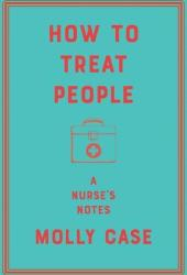 How to Treat People: A Nurse's Notes Book