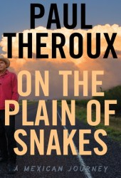 On the Plain of Snakes: A Mexican Journey Book
