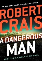 A Dangerous Man (Elvis Cole, #18; Joe Pike, #7) Book by Robert Crais