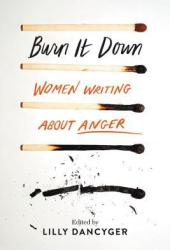 Burn It Down: Women Writing about Anger Book