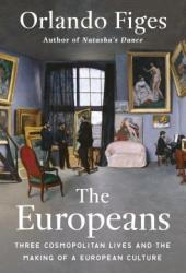 The Europeans: Three Lives and the Making of a Cosmopolitan Culture Book