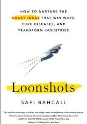 Loonshots: How to Nurture the Crazy Ideas That Win Wars, Cure Diseases, and Transform Industries Book by Safi Bahcall