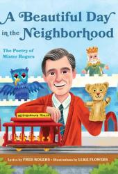 A Beautiful Day in the Neighborhood: The Poetry of Mister Rogers Book