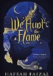 We Hunt the Flame (Sands of Arawiya, #1) Book by Hafsah Faizal