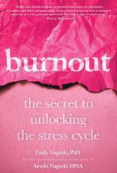 Burnout: The Secret to Unlocking the Stress Cycle Book