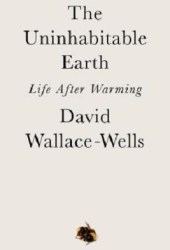 The Uninhabitable Earth: Life After Warming Book