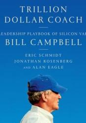 Trillion Dollar Coach: The Leadership Playbook of Silicon Valley's Bill Campbell Book by Eric Schmidt