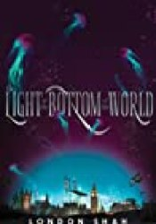 The Light at the Bottom of the World (Light the Abyss, #1) Book by London Shah