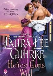 Heiress Gone Wild (Dear Lady Truelove, #4) Book by Laura Lee Guhrke